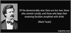 quote-of-the-demonstrably-wise-there-are-but-two-those-who-commit-suicide-and-those-who-keep-their-mark-twain-322544